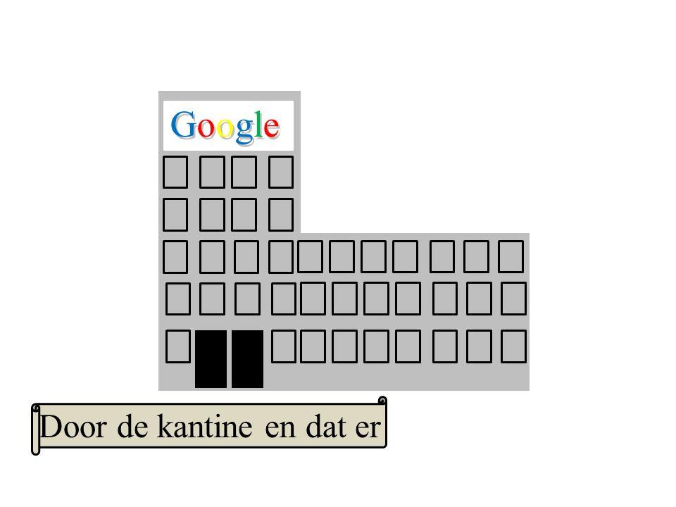 Google GoogleGoogle Door de kantine en dat er