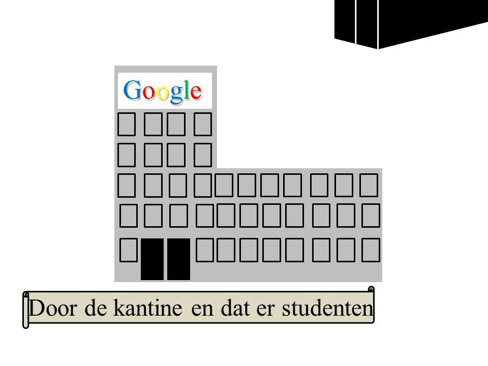 Google GoogleGoogle Door de kantine en dat er studenten