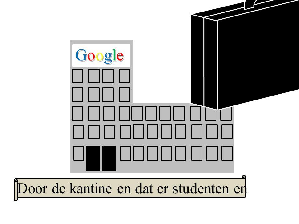 Google GoogleGoogle Door de kantine en dat er studenten en
