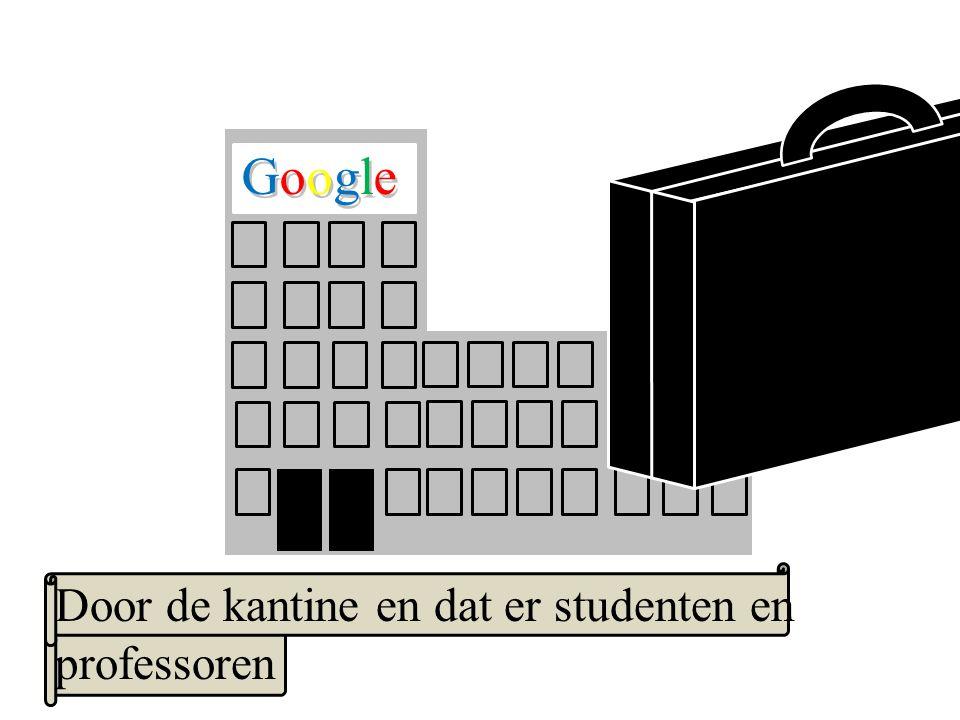 Google GoogleGoogle Door de kantine en dat er studenten en professoren