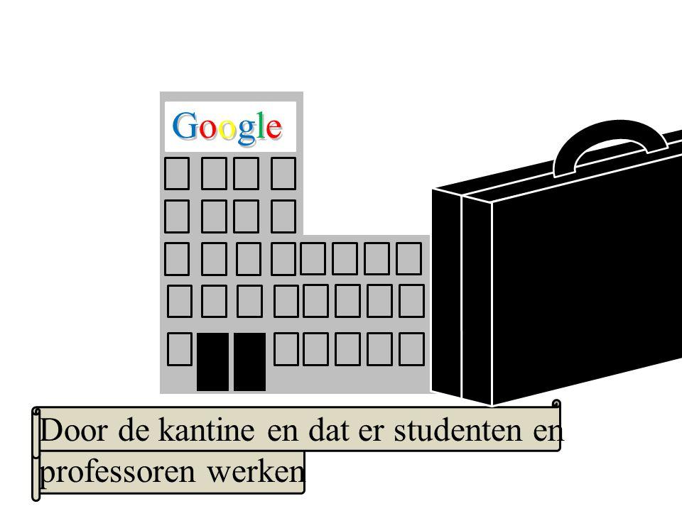 Google GoogleGoogle Door de kantine en dat er studenten en professoren werken