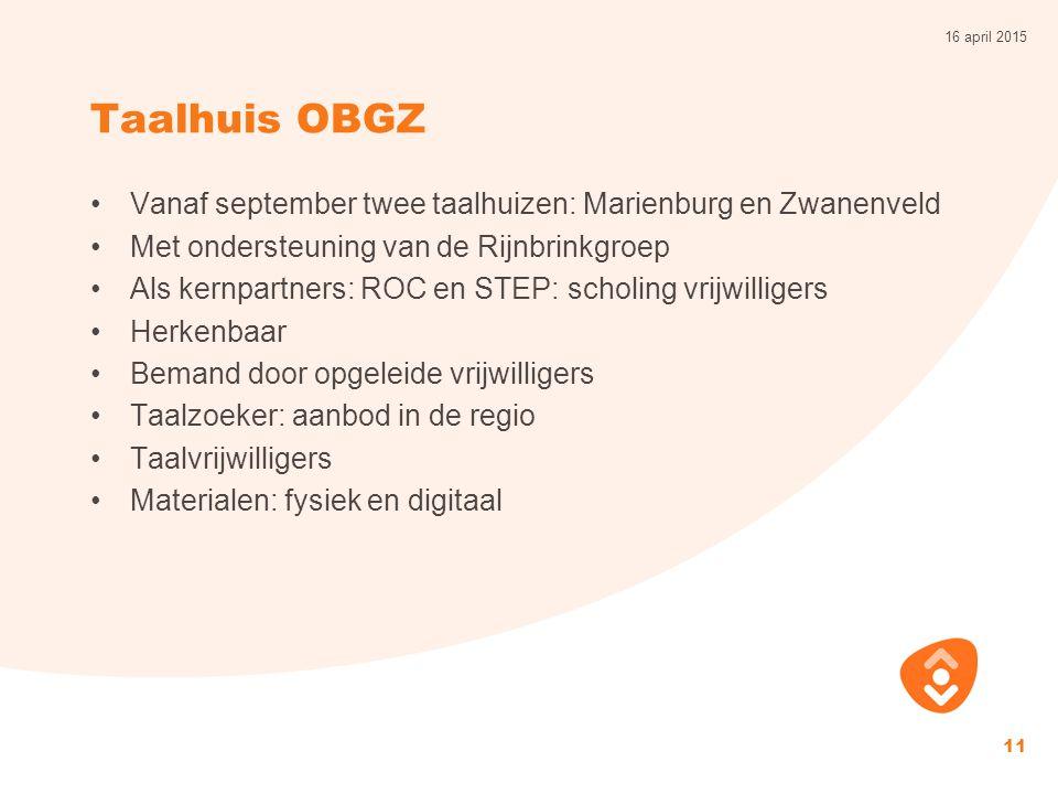 Taalhuis OBGZ Vanaf september twee taalhuizen: Marienburg en Zwanenveld Met ondersteuning van de Rijnbrinkgroep Als kernpartners: ROC en STEP: scholin