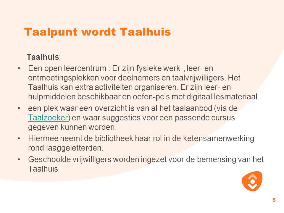 Taalpunt wordt Taalhuis Taalhuis: Een open leercentrum : Er zijn fysieke werk-, leer- en ontmoetingsplekken voor deelnemers en taalvrijwilligers. Het