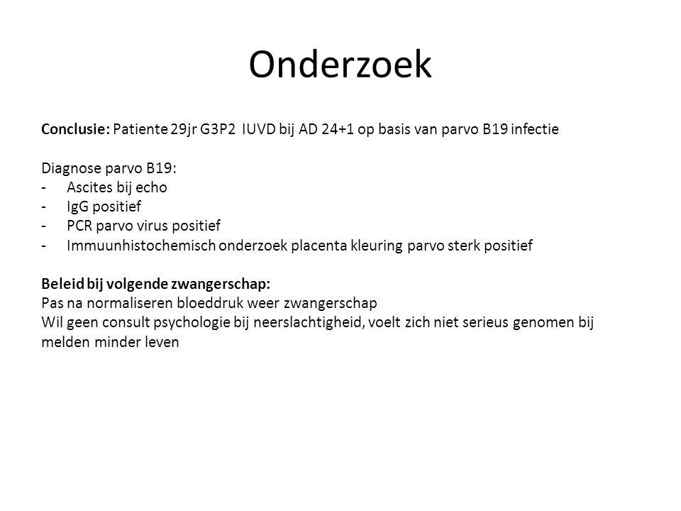 Parvo B19 Erythema infectiosum (LCI/RIVM Richtlijn) Synoniem: vijfde ziekte, parvovirus B19-infectie Verwekker: Humaan parvovirus B19 Ziekte/pathogenese: - Bifasisch: Lichte prodromale verschijnselen/malaise Slapped Cheek - Eind van de viremie IgM en IgG aantoonbaar - Hierna: Exantheem en gewrichtsklachten, enkele dagen tot 2 weken - Massale replicatie van virus in erytroïde voorlopercellen  voorlopercellen gaan verloren  afwezigheid reticulocyten in perifeer bloed  stop erytropoiesis tot klaring infectie Bij normale gastheer leidt dit tot subklinisch hemoglobine daling Beleid ten aanzien van zwangeren ouders van kind met Erythema infectiosum Antistoffenbepaling alleen geïndiceerd bij reëel risico: zwanger in eerste 20 weken van zwangerschap en kind met erythema infectiosum in het gezin of zelf symptomen passend bij parvovirus B19-infectie