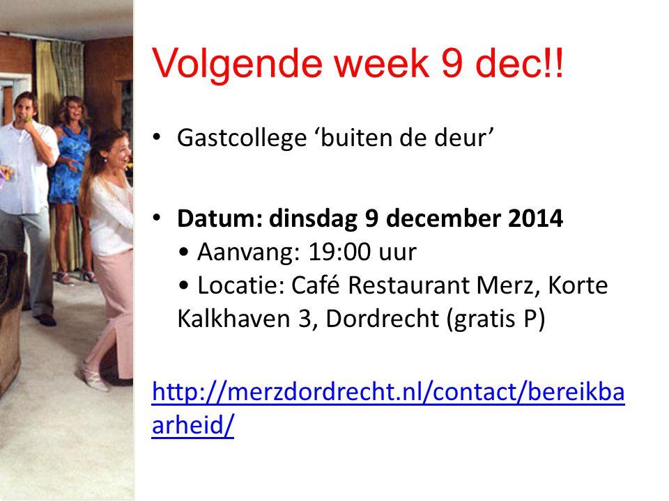 Volgende week 9 dec!! Gastcollege 'buiten de deur' Datum: dinsdag 9 december 2014 Aanvang: 19:00 uur Locatie: Café Restaurant Merz, Korte Kalkhaven 3,