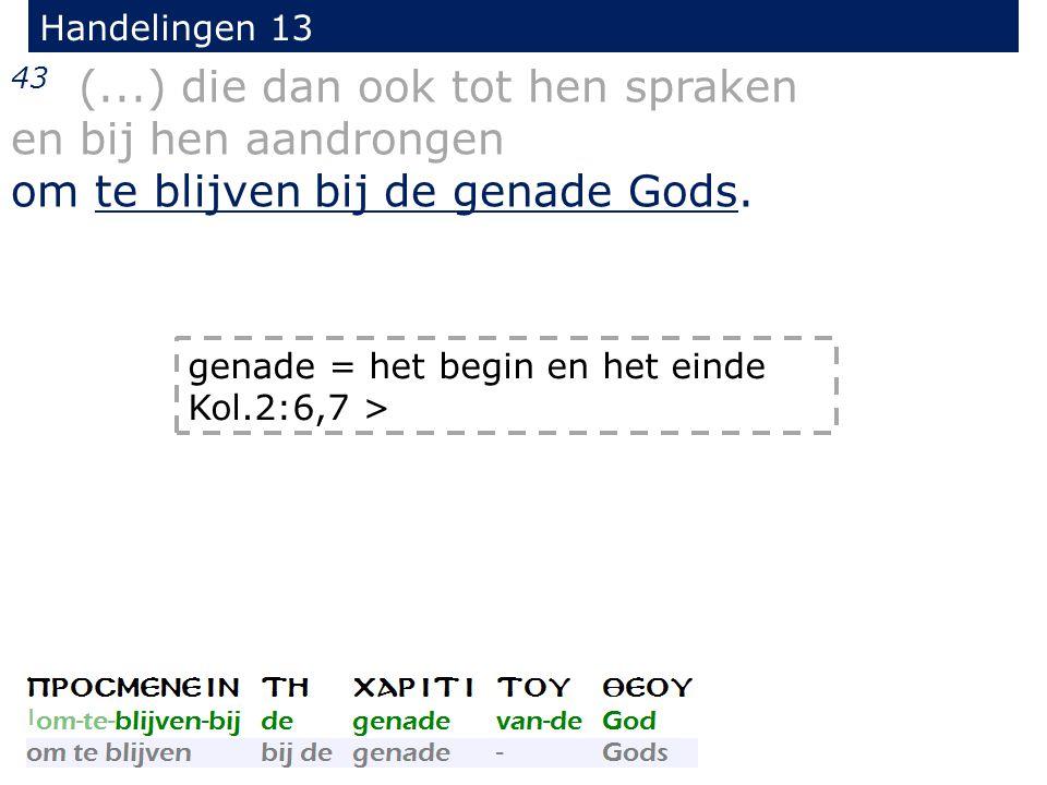 43 (...) die dan ook tot hen spraken en bij hen aandrongen om te blijven bij de genade Gods.