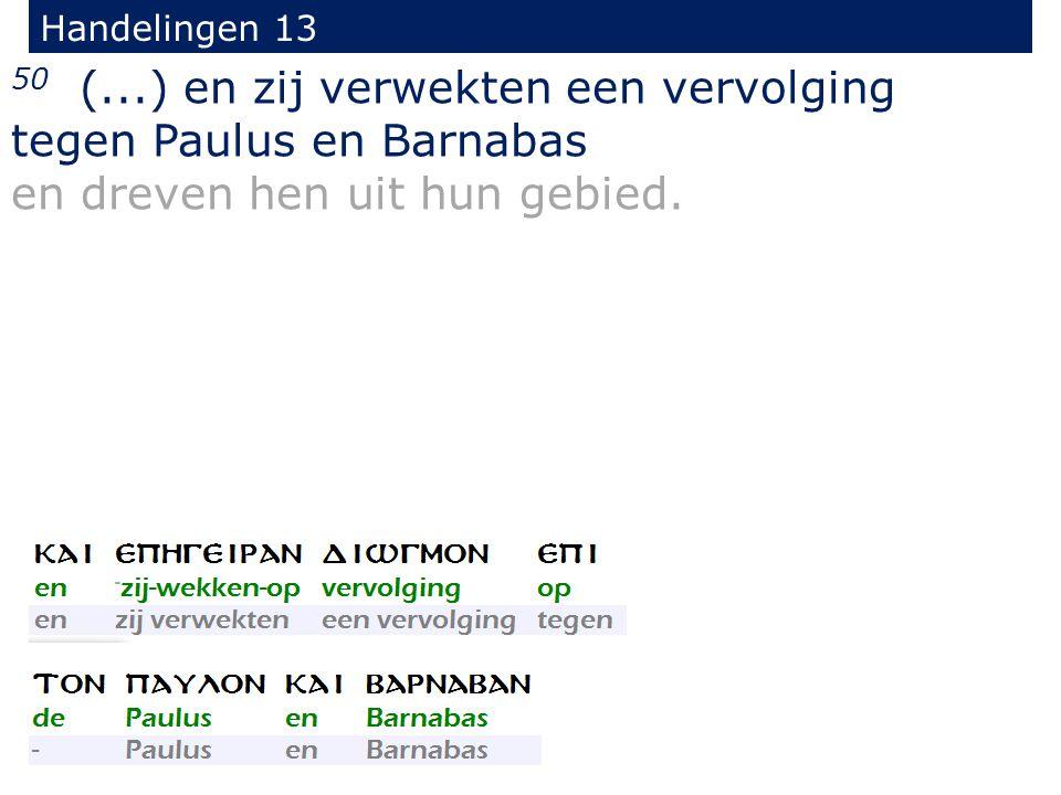 50 (...) en zij verwekten een vervolging tegen Paulus en Barnabas en dreven hen uit hun gebied.