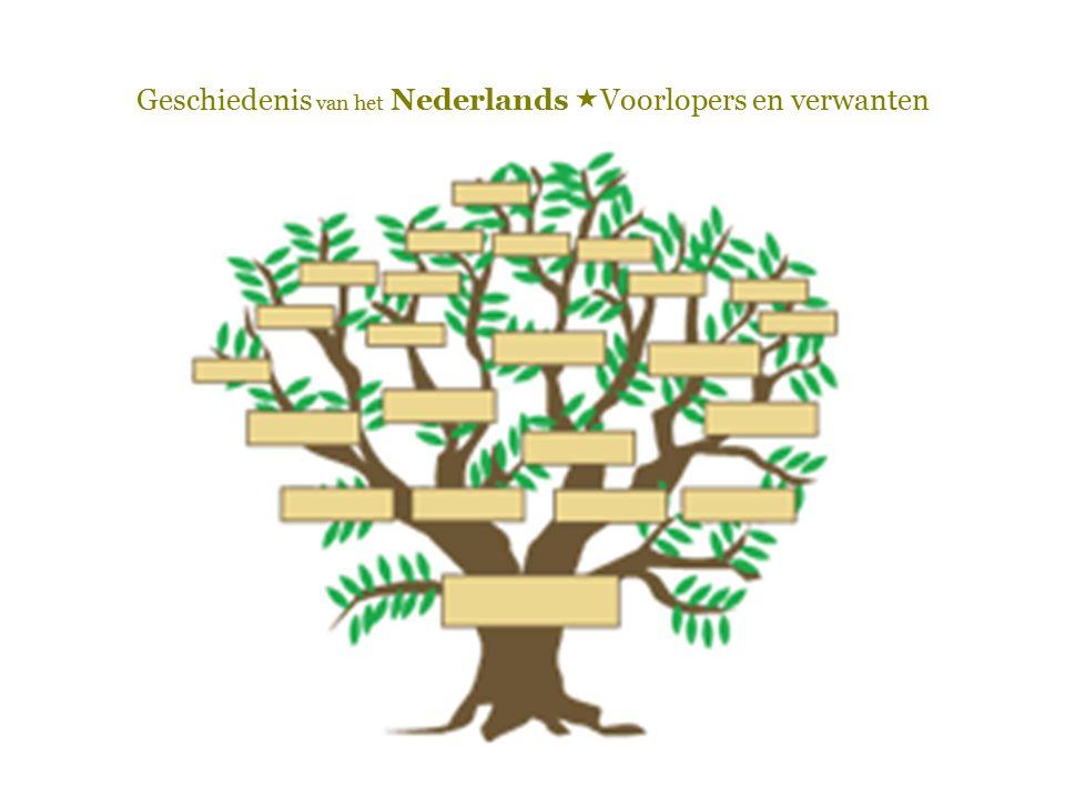 Geschiedenis van het Nederlands  Voorlopers en verwanten  Verspreiding: Europa en daarbuiten  Cf.