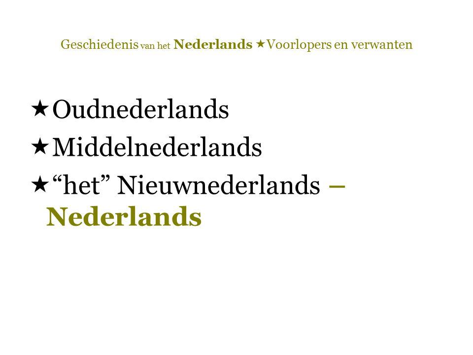 """Geschiedenis van het Nederlands  Voorlopers en verwanten  Oudnederlands  Middelnederlands  """"het"""" Nieuwnederlands – Nederlands"""