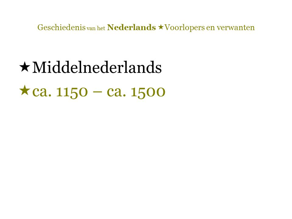 Geschiedenis van het Nederlands  Voorlopers en verwanten  Middelnederlands  ca. 1150 – ca. 1500