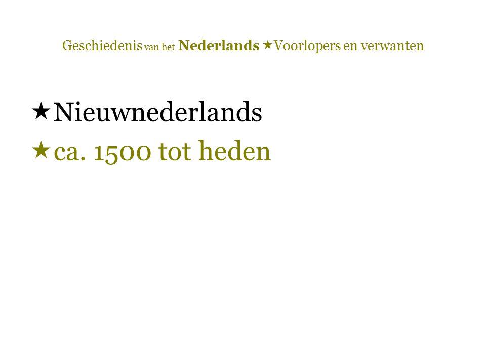 Geschiedenis van het Nederlands  Voorlopers en verwanten  Nieuwnederlands  ca. 1500 tot heden