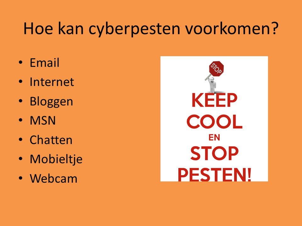 Hoe kan cyberpesten voorkomen? Email Internet Bloggen MSN Chatten Mobieltje Webcam