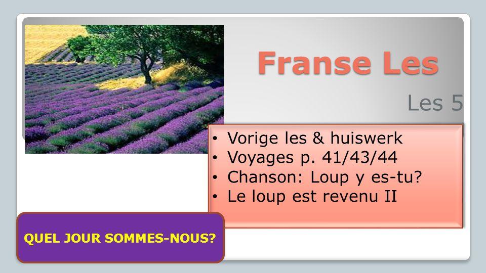 Franse Les Les 5 Vorige les & huiswerk Voyages p. 41/43/44 Chanson: Loup y es-tu? Le loup est revenu II Vorige les & huiswerk Voyages p. 41/43/44 Chan