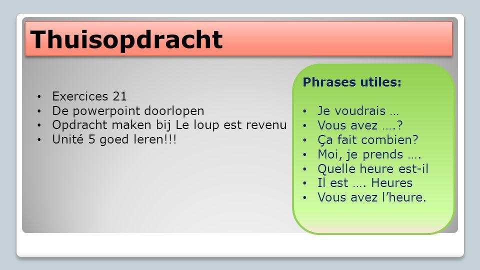 Thuisopdracht Exercices 21 De powerpoint doorlopen Opdracht maken bij Le loup est revenu Unité 5 goed leren!!! Phrases utiles: Je voudrais … Vous avez