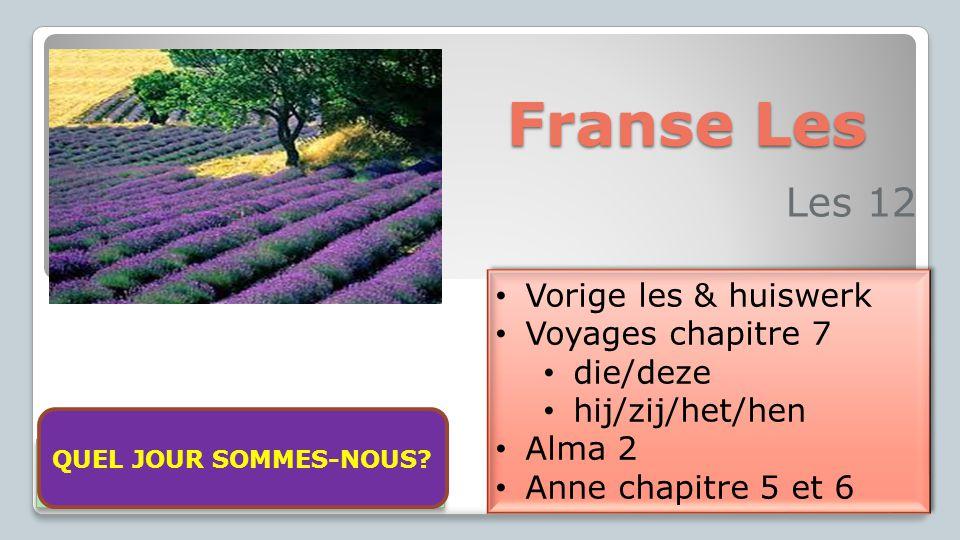 Franse Les Les 12 Vorige les & huiswerk Voyages chapitre 7 die/deze hij/zij/het/hen Alma 2 Anne chapitre 5 et 6 Vorige les & huiswerk Voyages chapitre