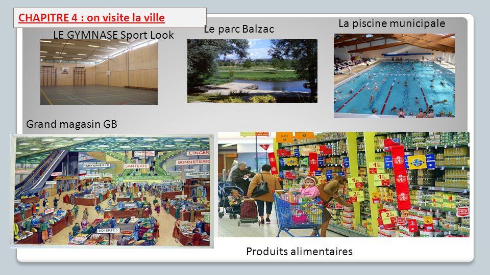 CHAPITRE 4 : on visite la ville LE GYMNASE Sport Look Le parc Balzac Grand magasin GB Produits alimentaires La piscine municipale