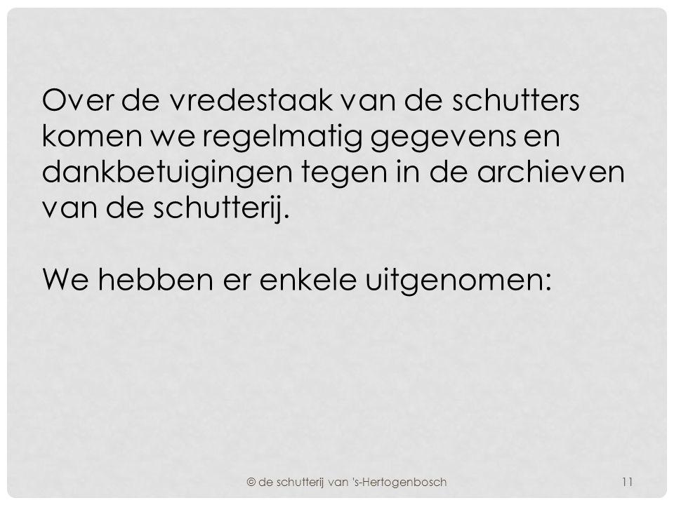 De schutterij had, om in huidige termen te spreken, zowel een vredes- als een oorlogstaak. © de schutterij van 's-Hertogenbosch10