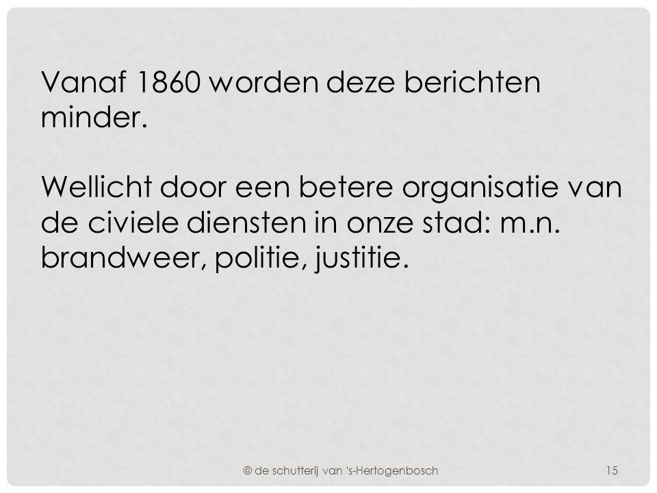 15 februari 1848 Brand in de kamer van de Secretaris ten Stadhuize. © de schutterij van 's-Hertogenbosch 24 april 1852 Grote brand te Orthen. 14