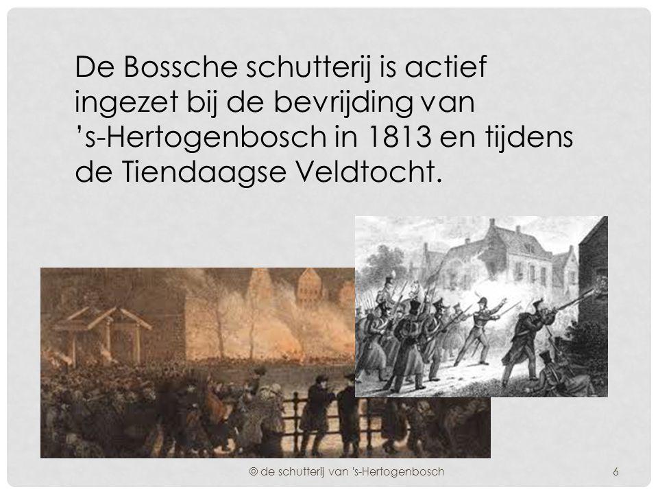 De Bossche schutterij is actief ingezet bij de bevrijding van 's-Hertogenbosch in 1813 en tijdens de Tiendaagse Veldtocht.