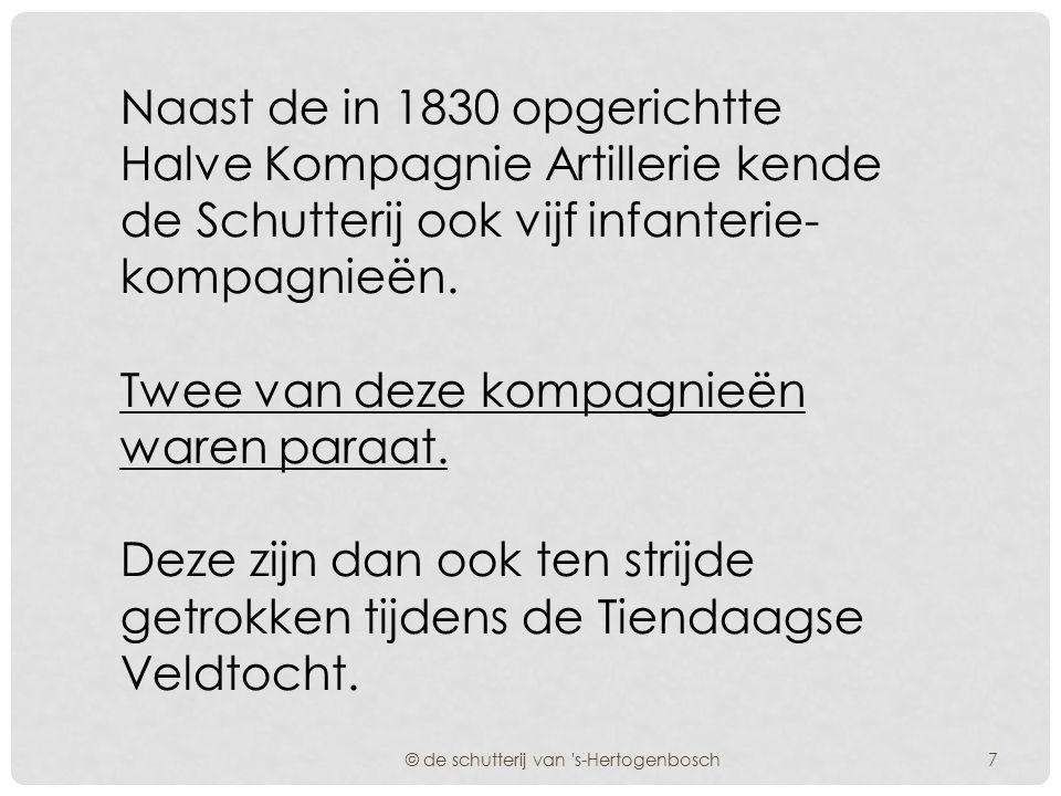 Voor deze veldtocht werden bij besluit van 13-1-1831 twee Compagnieën gevormd uit de Bossche Schutterij, welke met ingang van de genoemde datum mobiel werden verklaard.