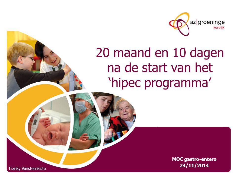20 maand en 10 dagen na de start van het 'hipec programma' MOC gastro-entero 24/11/2014 Veerle De Wispelaere 14 januari 2010 Franky Vansteenkiste