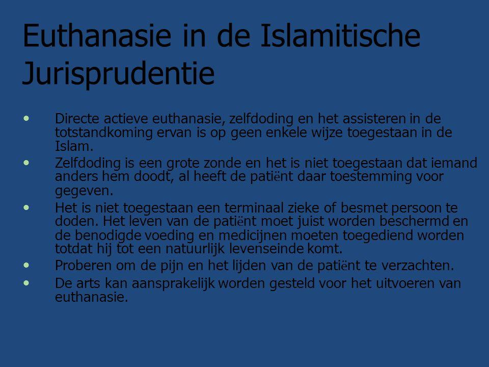 Euthanasie in de Islamitische Jurisprudentie Directe actieve euthanasie, zelfdoding en het assisteren in de totstandkoming ervan is op geen enkele wij