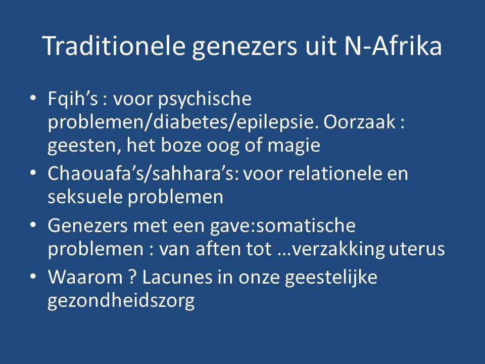 Traditionele genezers uit N-Afrika Fqih's : voor psychische problemen/diabetes/epilepsie. Oorzaak : geesten, het boze oog of magie Chaouafa's/sahhara'