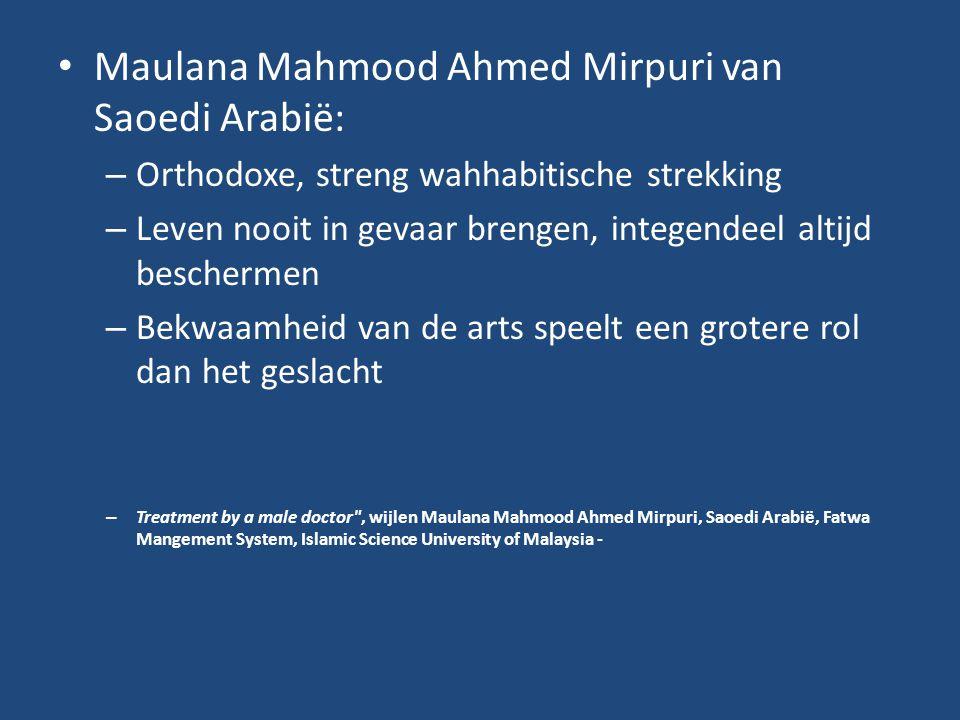 Maulana Mahmood Ahmed Mirpuri van Saoedi Arabië: – Orthodoxe, streng wahhabitische strekking – Leven nooit in gevaar brengen, integendeel altijd besch
