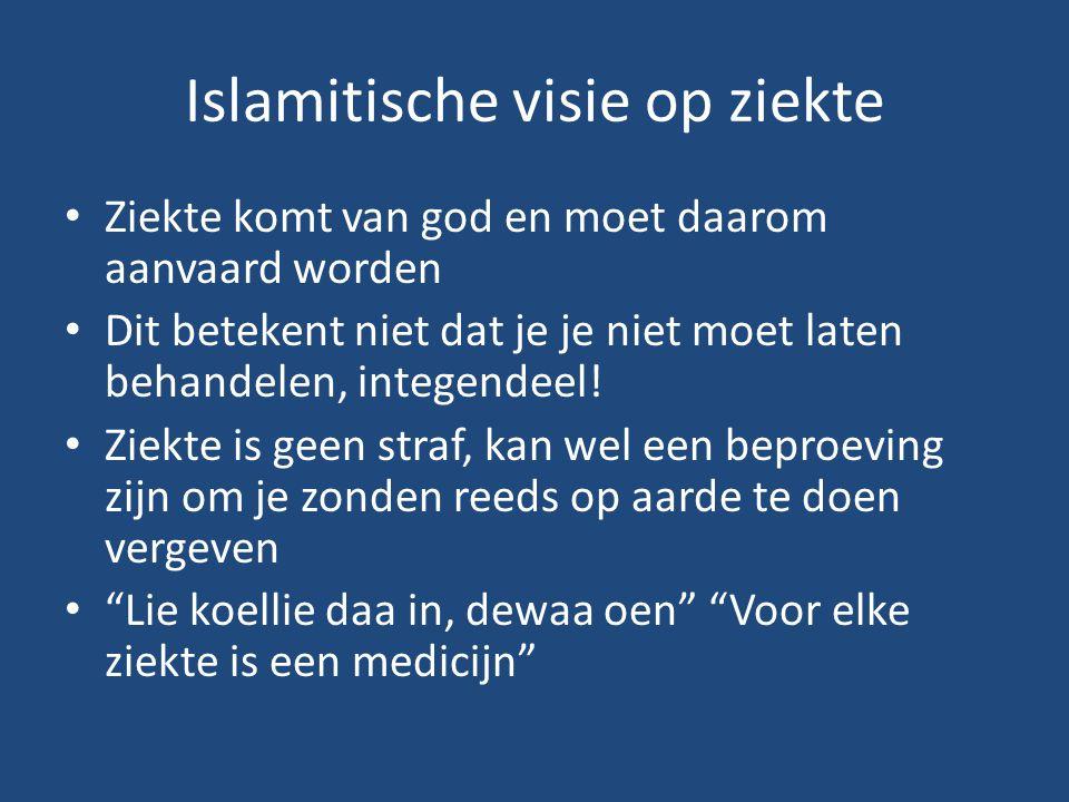 Islamitische visie op ziekte Ziekte komt van god en moet daarom aanvaard worden Dit betekent niet dat je je niet moet laten behandelen, integendeel! Z