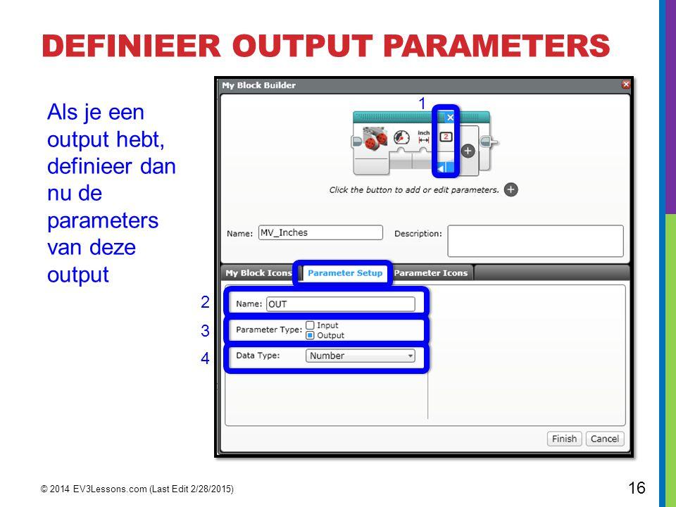 DEFINIEER OUTPUT PARAMETERS © 2014 EV3Lessons.com (Last Edit 2/28/2015) 16 Als je een output hebt, definieer dan nu de parameters van deze output 2 3