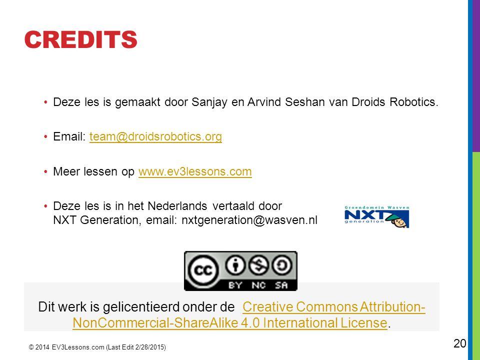 CREDITS © 2014 EV3Lessons.com (Last Edit 2/28/2015) 20 Deze les is gemaakt door Sanjay en Arvind Seshan van Droids Robotics. Email: team@droidsrobotic