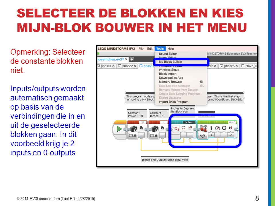 SELECTEER DE BLOKKEN EN KIES MIJN-BLOK BOUWER IN HET MENU © 2014 EV3Lessons.com (Last Edit 2/28/2015) 9 Je kunt parameters instellen voor de 2 inputs in de mijn blok bouwer.