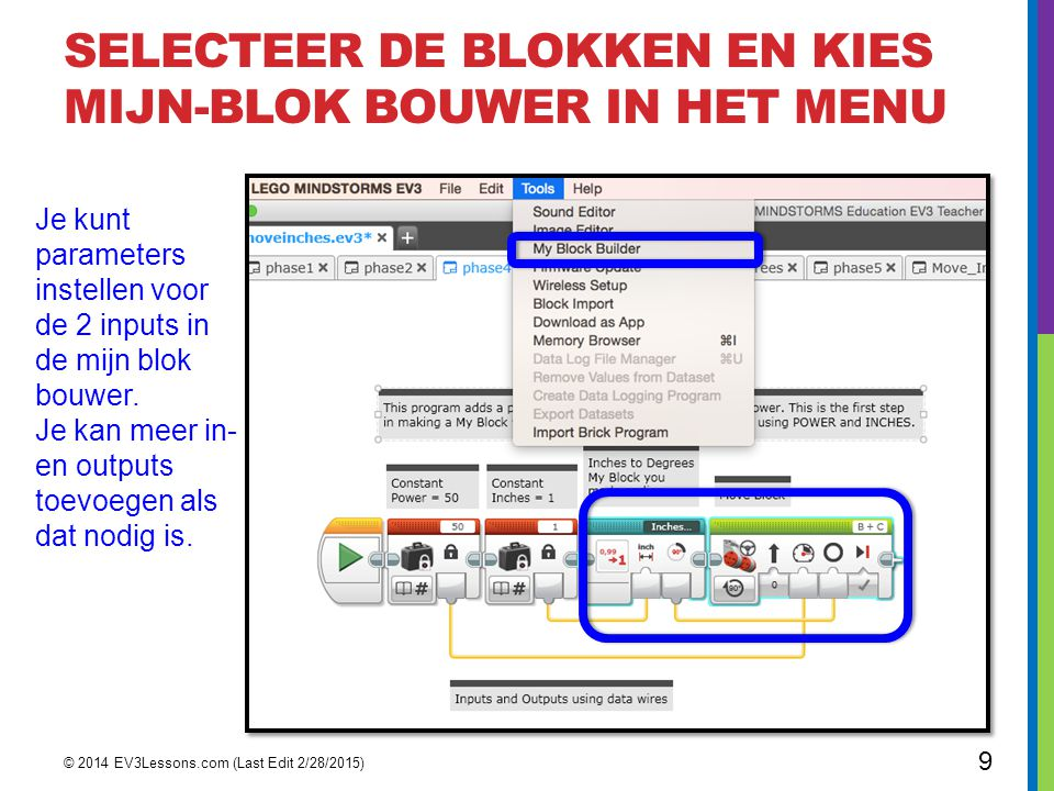 SELECTEER DE BLOKKEN EN KIES MIJN-BLOK BOUWER IN HET MENU © 2014 EV3Lessons.com (Last Edit 2/28/2015) 9 Je kunt parameters instellen voor de 2 inputs
