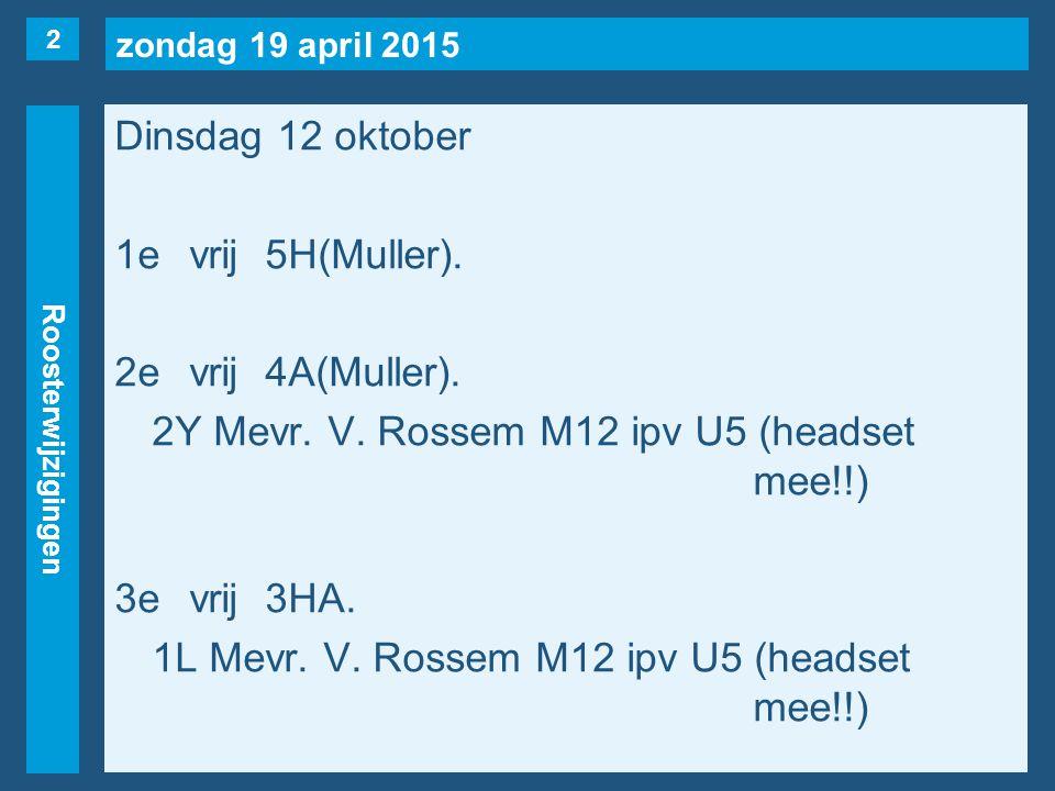 zondag 19 april 2015 Roosterwijzigingen Dinsdag 12 oktober 4evrij3VE, 3VF, 6A(Muller).