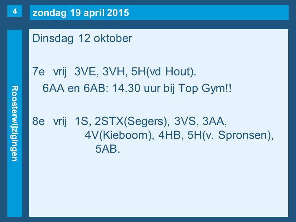 zondag 19 april 2015 Roosterwijzigingen Woensdag 13 oktober 1evrij2E, 4V(Nijman).