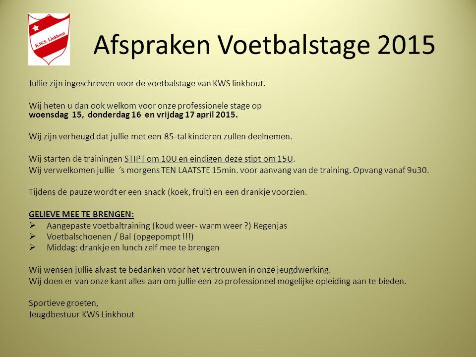 Afspraken Voetbalstage 2015 Jullie zijn ingeschreven voor de voetbalstage van KWS linkhout.