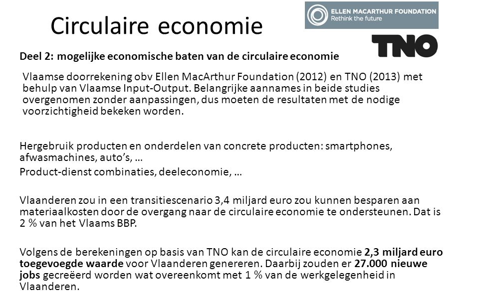 Circulaire economie Deel 2: mogelijke economische baten van de circulaire economie Vlaamse doorrekening obv Ellen MacArthur Foundation (2012) en TNO (