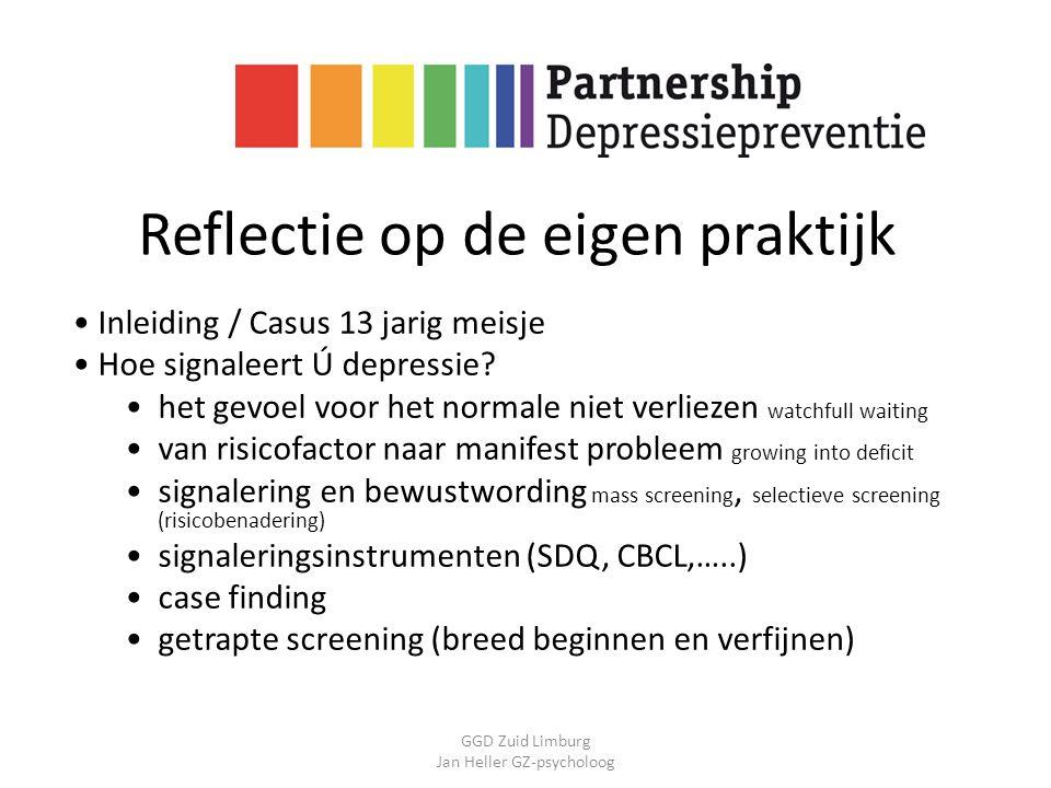 GGD Zuid Limburg Jan Heller GZ-psycholoog Reflectie op de eigen praktijk Inleiding / Casus 13 jarig meisje Hoe signaleert Ú depressie? het gevoel voor