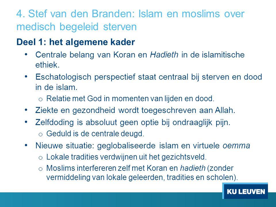 4. Stef van den Branden: Islam en moslims over medisch begeleid sterven Deel 1: het algemene kader Centrale belang van Koran en Hadieth in de islamiti