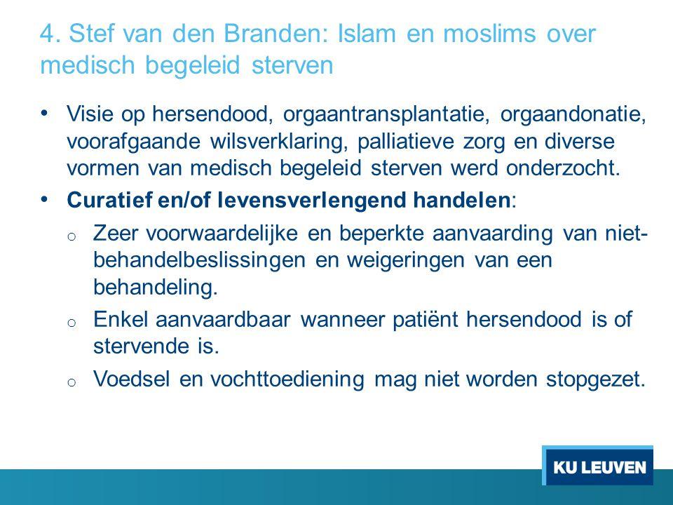 4. Stef van den Branden: Islam en moslims over medisch begeleid sterven Visie op hersendood, orgaantransplantatie, orgaandonatie, voorafgaande wilsver