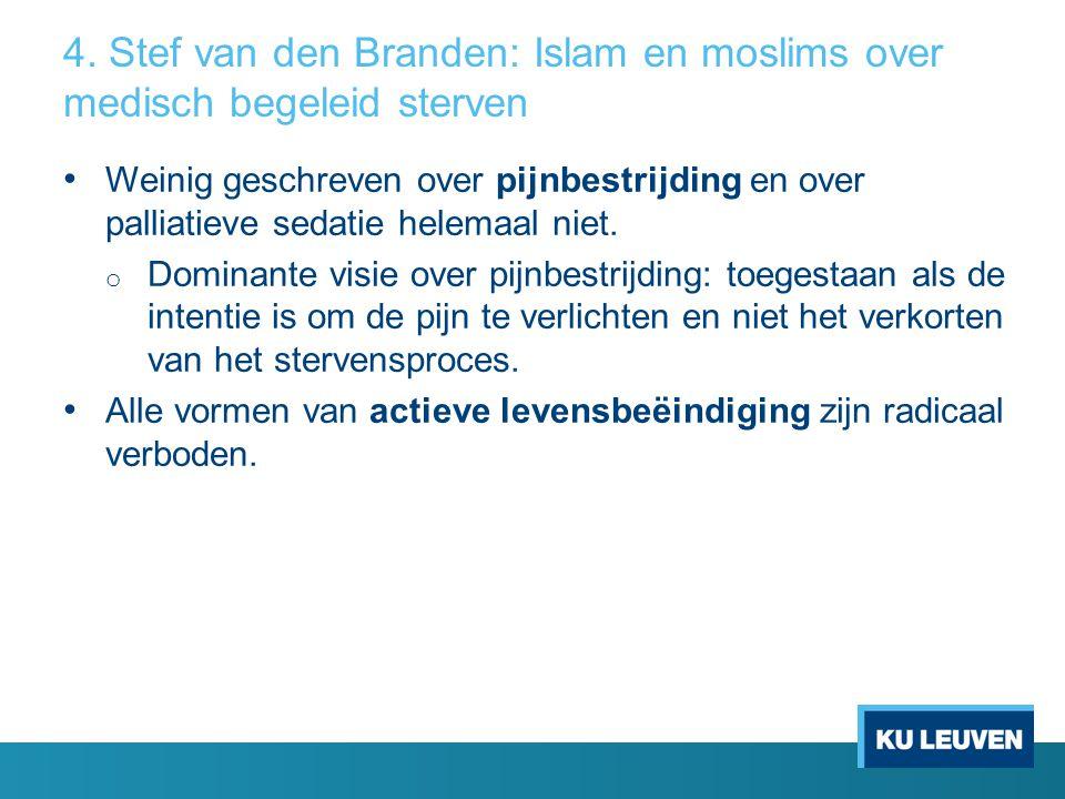 4. Stef van den Branden: Islam en moslims over medisch begeleid sterven Weinig geschreven over pijnbestrijding en over palliatieve sedatie helemaal ni