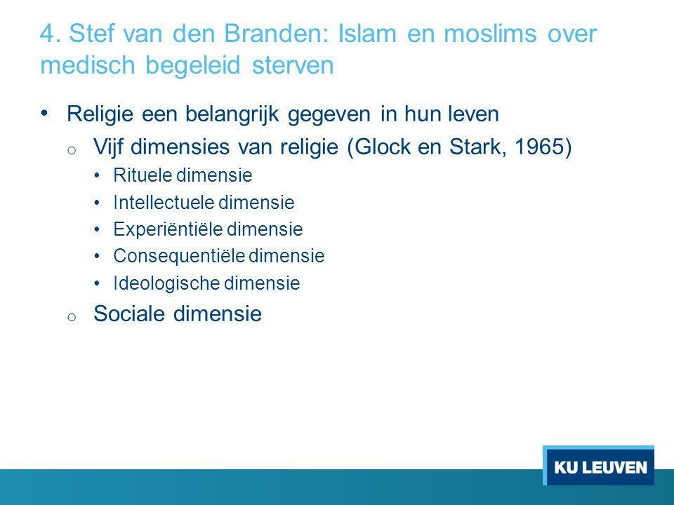 4. Stef van den Branden: Islam en moslims over medisch begeleid sterven Religie een belangrijk gegeven in hun leven o Vijf dimensies van religie (Gloc