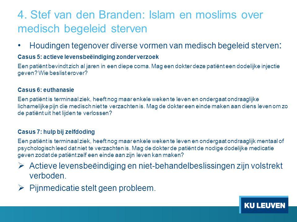 4. Stef van den Branden: Islam en moslims over medisch begeleid sterven Houdingen tegenover diverse vormen van medisch begeleid sterven : Casus 5: act