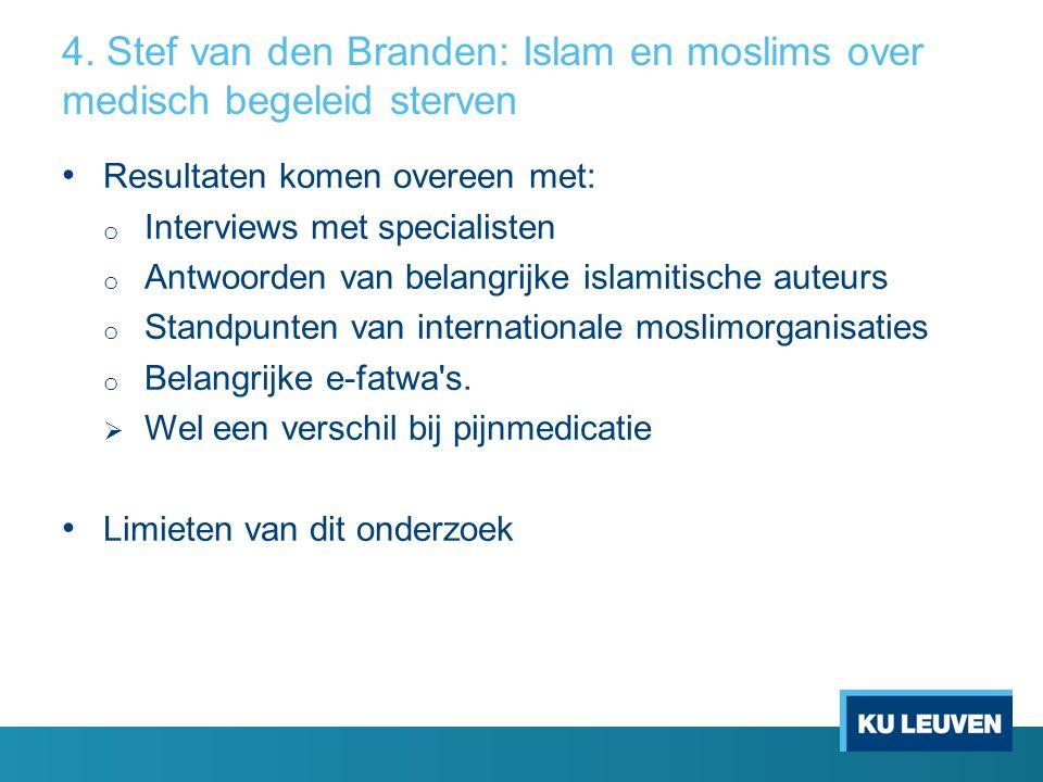4. Stef van den Branden: Islam en moslims over medisch begeleid sterven Resultaten komen overeen met: o Interviews met specialisten o Antwoorden van b