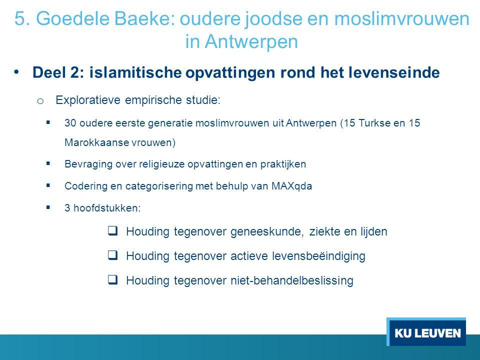 5. Goedele Baeke: oudere joodse en moslimvrouwen in Antwerpen Deel 2: islamitische opvattingen rond het levenseinde o Exploratieve empirische studie: