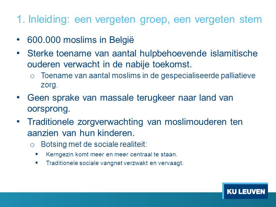 1. Inleiding: een vergeten groep, een vergeten stem 600.000 moslims in België Sterke toename van aantal hulpbehoevende islamitische ouderen verwacht i