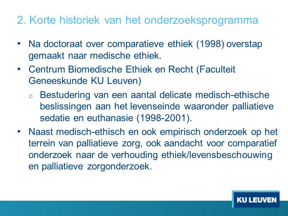 2. Korte historiek van het onderzoeksprogramma Na doctoraat over comparatieve ethiek (1998) overstap gemaakt naar medische ethiek. Centrum Biomedische