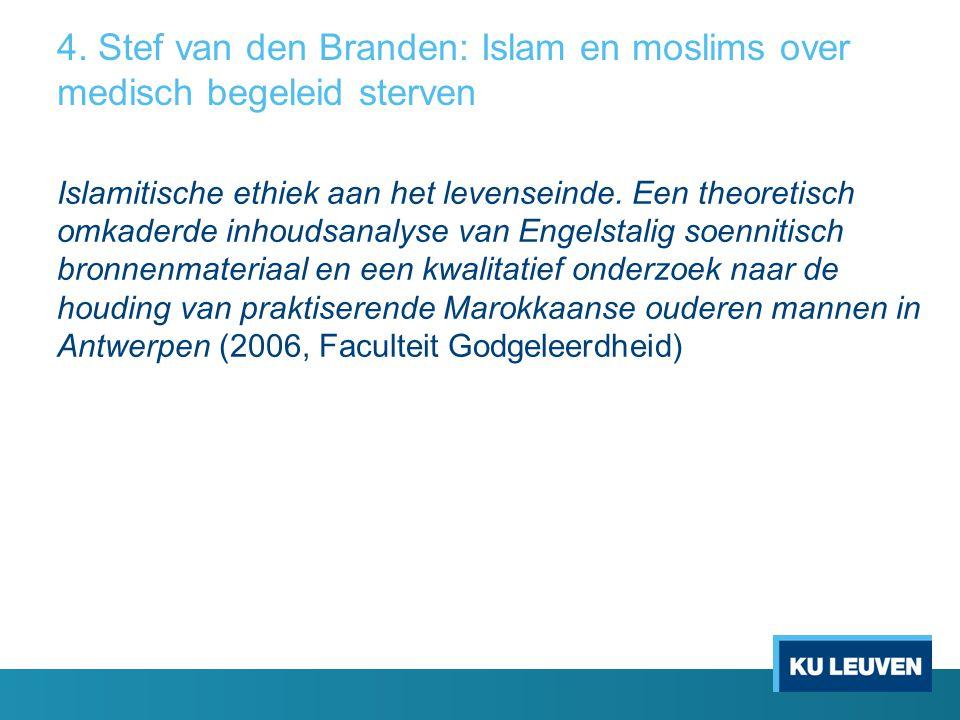 4. Stef van den Branden: Islam en moslims over medisch begeleid sterven Islamitische ethiek aan het levenseinde. Een theoretisch omkaderde inhoudsanal