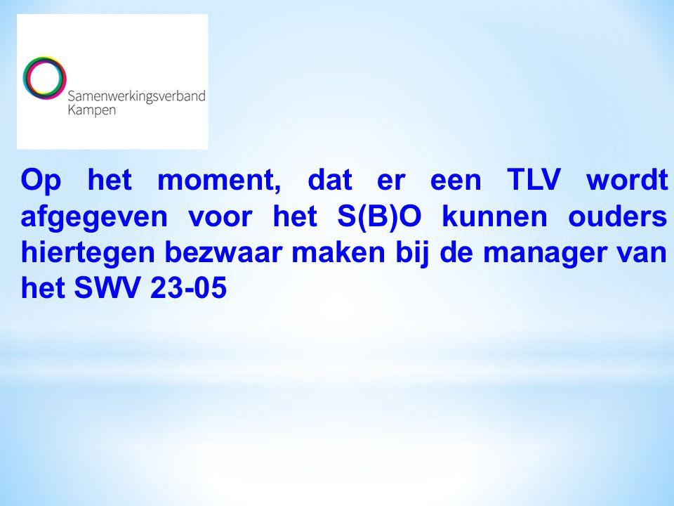 Op het moment, dat er een TLV wordt afgegeven voor het S(B)O kunnen ouders hiertegen bezwaar maken bij de manager van het SWV 23-05