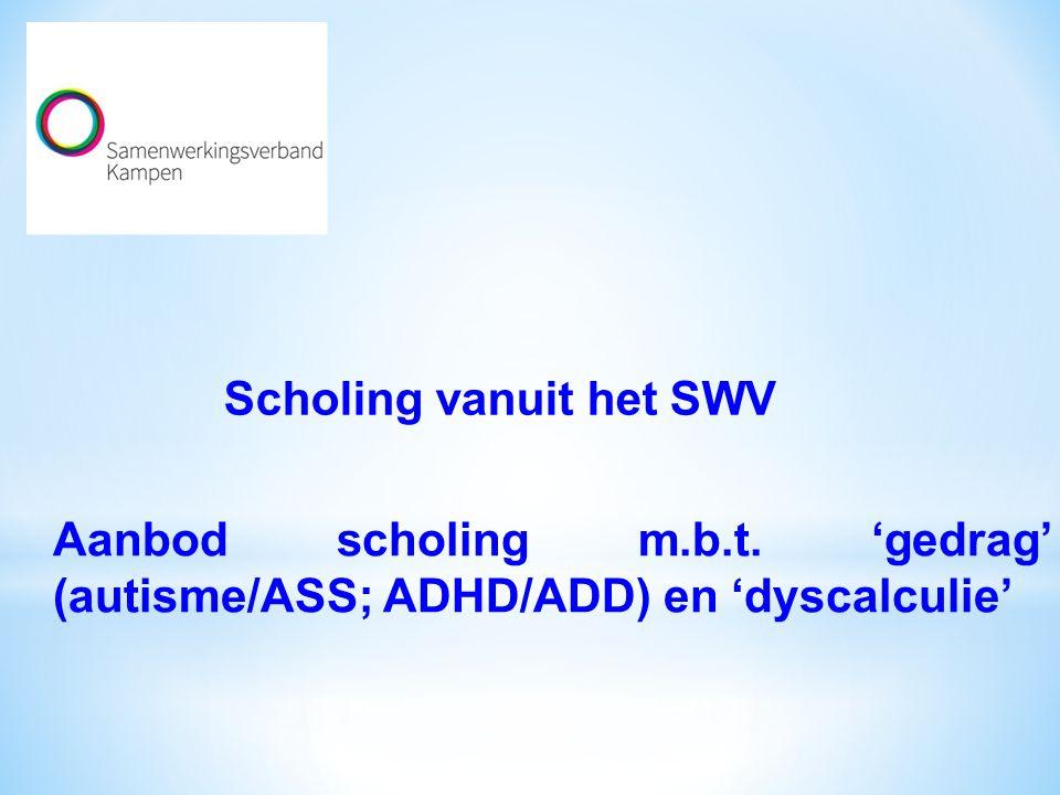 Scholing vanuit het SWV Aanbod scholing m.b.t. 'gedrag' (autisme/ASS; ADHD/ADD) en 'dyscalculie'